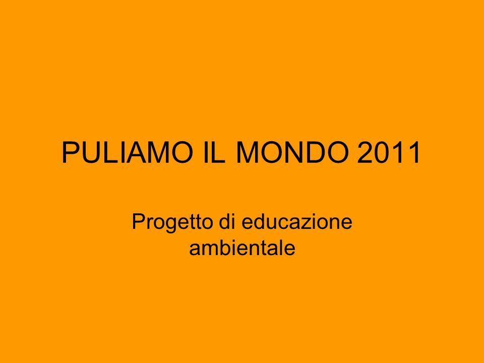 PULIAMO IL MONDO 2011 Progetto di educazione ambientale