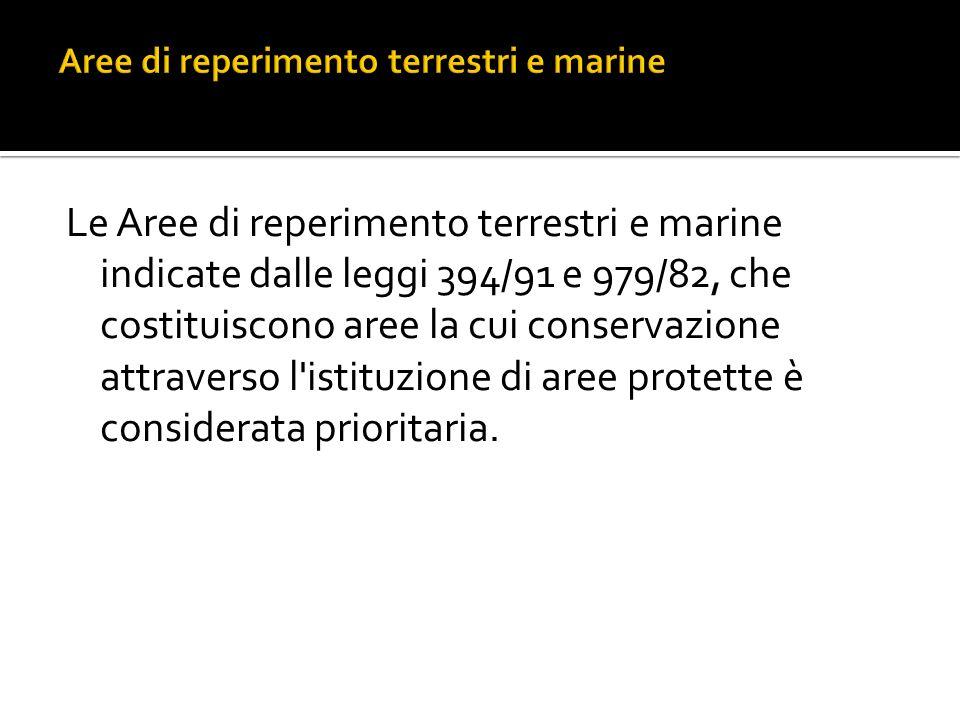 Le Aree di reperimento terrestri e marine indicate dalle leggi 394/91 e 979/82, che costituiscono aree la cui conservazione attraverso l istituzione di aree protette è considerata prioritaria.