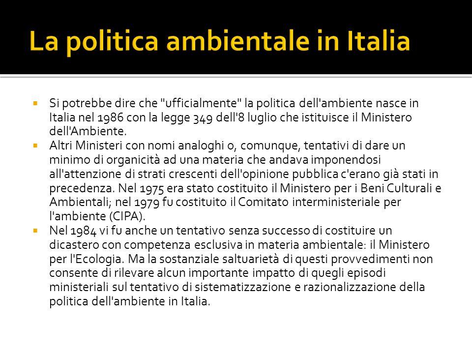 Si potrebbe dire che ufficialmente la politica dell ambiente nasce in Italia nel 1986 con la legge 349 dell 8 luglio che istituisce il Ministero dell Ambiente.