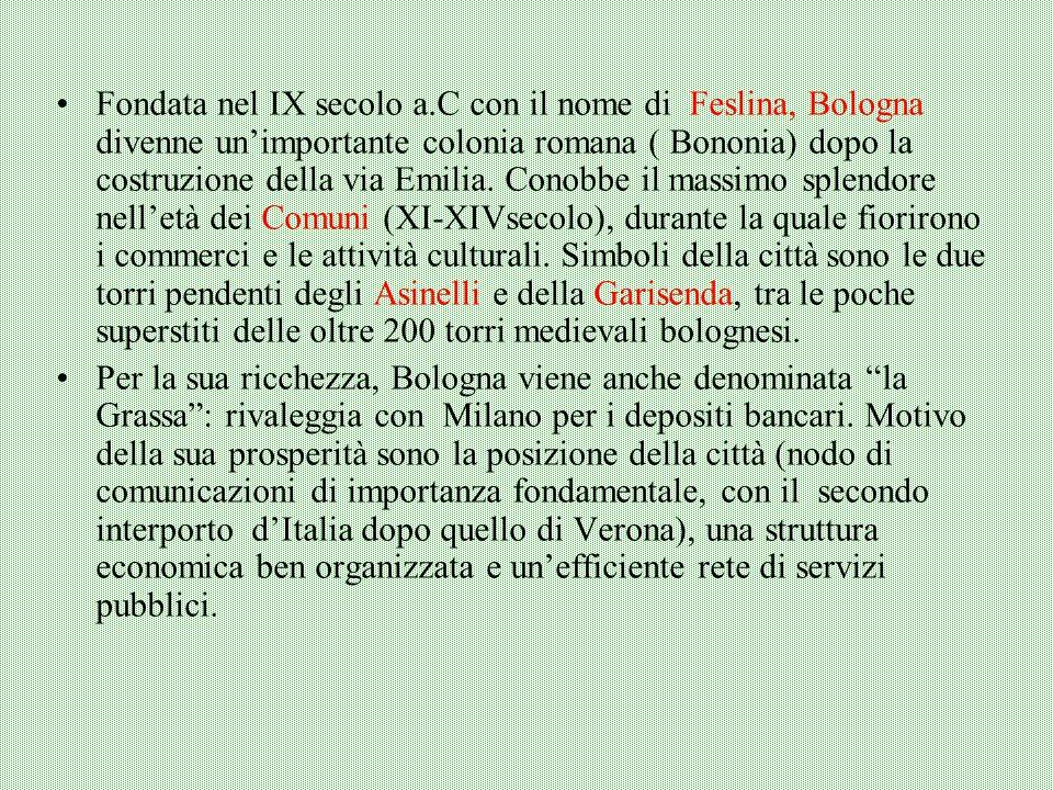Bologna è uno dei principali centri italiani in campo economico sociale e culturale. Tale reputazione la accompagna fin dal medioevo, è infatti chiama