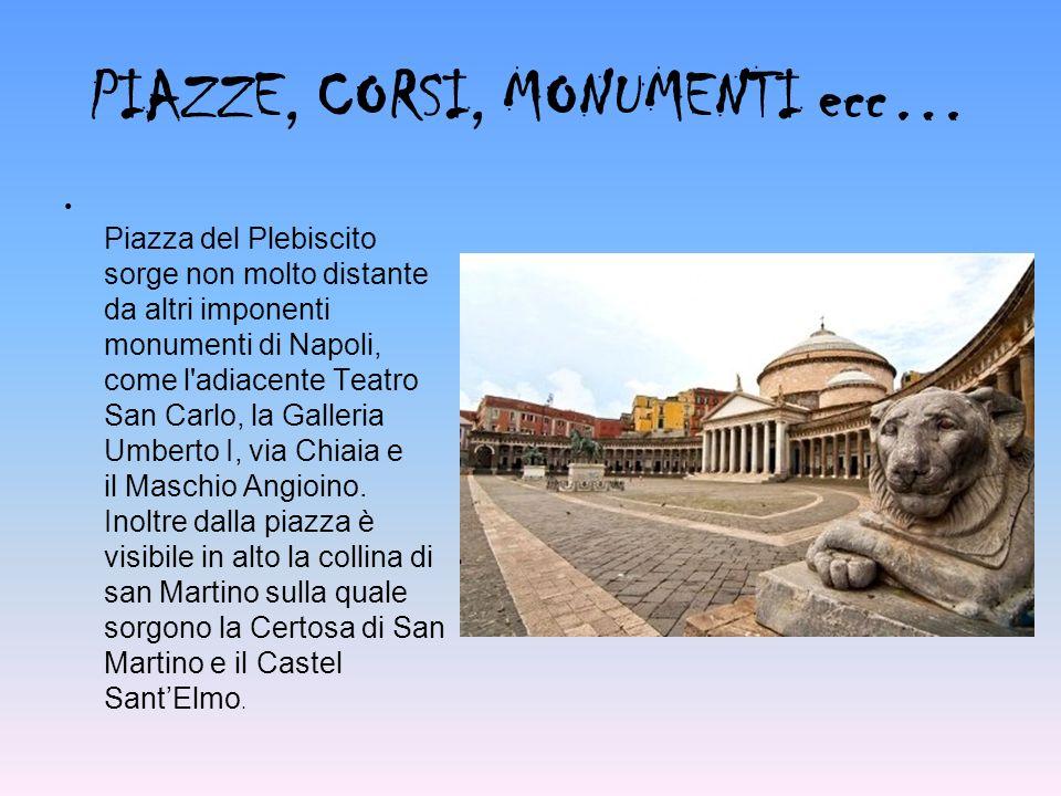 PIAZZE, CORSI, MONUMENTI ecc… Piazza del Plebiscito sorge non molto distante da altri imponenti monumenti di Napoli, come l adiacente Teatro San Carlo, la Galleria Umberto I, via Chiaia e il Maschio Angioino.