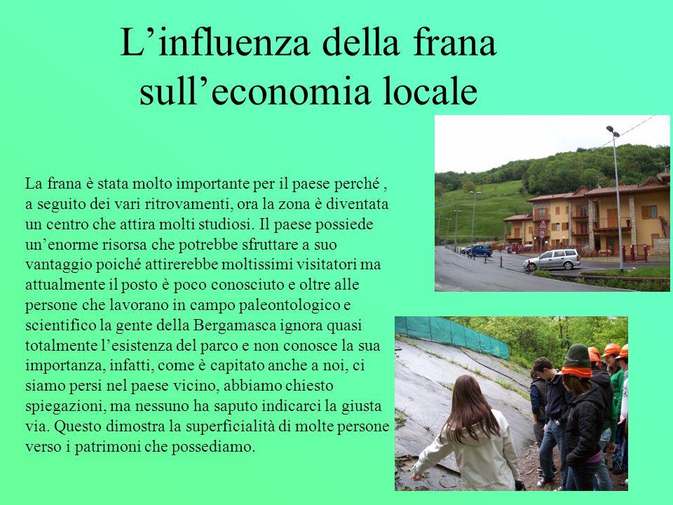 Linfluenza della frana sulleconomia locale La frana è stata molto importante per il paese perché, a seguito dei vari ritrovamenti, ora la zona è diven