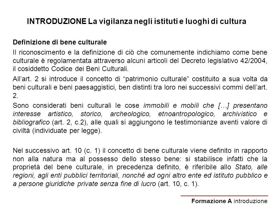 INTRODUZIONE La vigilanza negli istituti e luoghi di cultura Definizione di bene culturale Il riconoscimento e la definizione di ciò che comunemente i