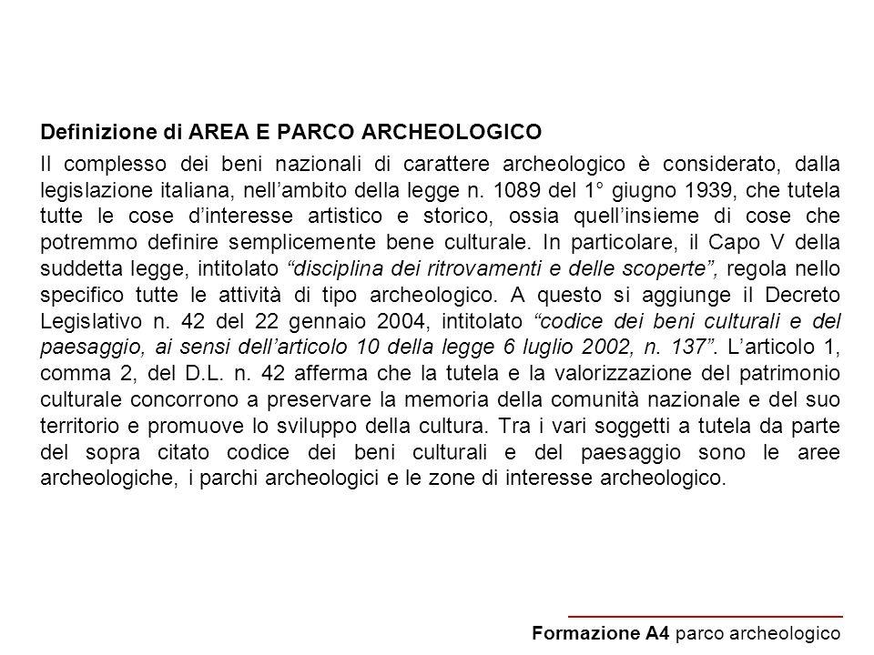 Definizione di AREA E PARCO ARCHEOLOGICO Il complesso dei beni nazionali di carattere archeologico è considerato, dalla legislazione italiana, nellamb