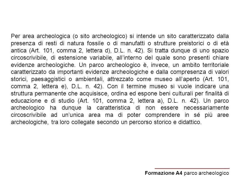 Per area archeologica (o sito archeologico) si intende un sito caratterizzato dalla presenza di resti di natura fossile o di manufatti o strutture pre