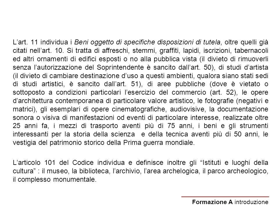 Lart. 11 individua i Beni oggetto di specifiche disposizioni di tutela, oltre quelli già citati nellart. 10. Si tratta di affreschi, stemmi, graffiti,