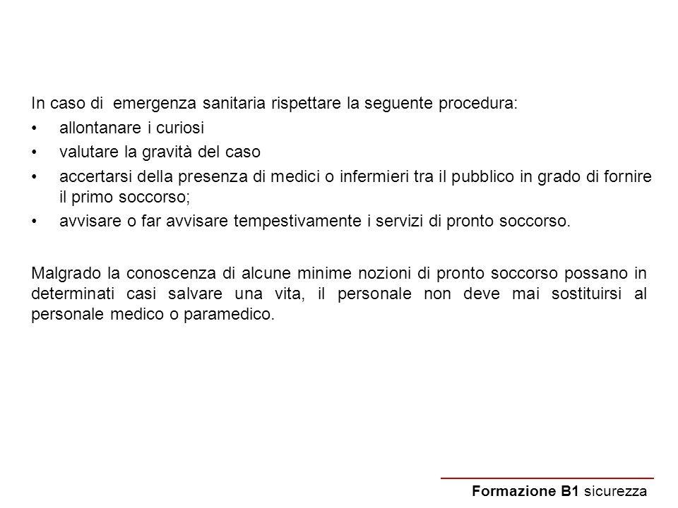 In caso di emergenza sanitaria rispettare la seguente procedura: allontanare i curiosi valutare la gravità del caso accertarsi della presenza di medic