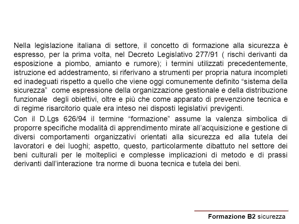 Nella legislazione italiana di settore, il concetto di formazione alla sicurezza è espresso, per la prima volta, nel Decreto Legislativo 277/91 ( risc