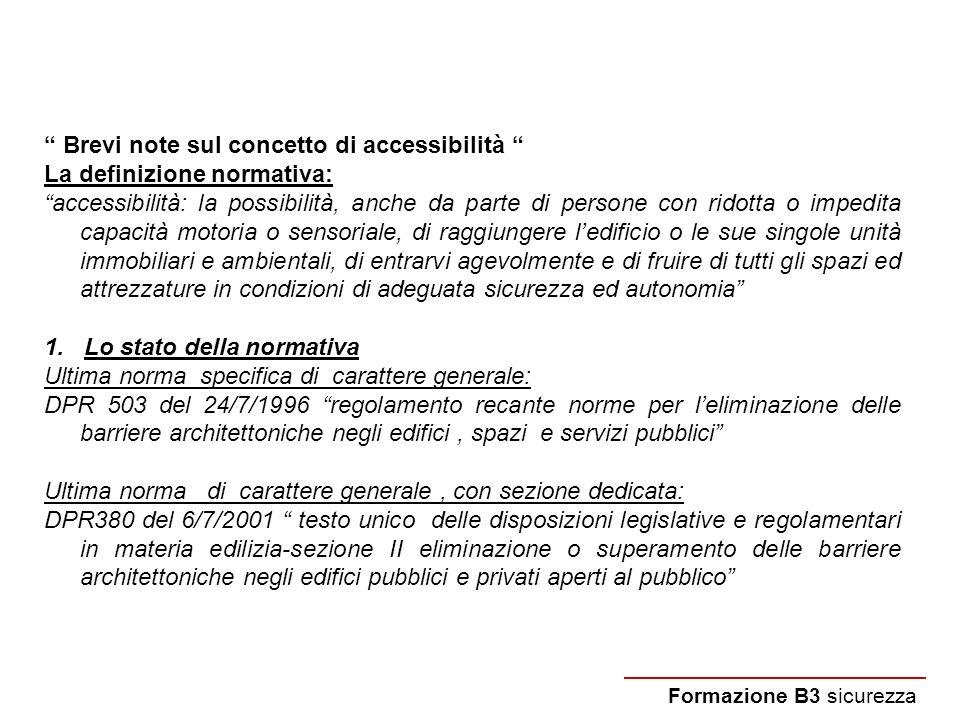 Formazione B3 sicurezza Brevi note sul concetto di accessibilità La definizione normativa: accessibilità: la possibilità, anche da parte di persone co