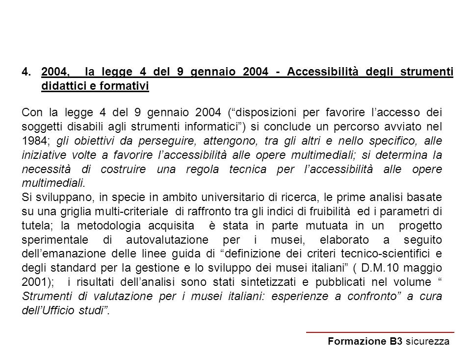 4.2004, la legge 4 del 9 gennaio 2004 - Accessibilità degli strumenti didattici e formativi Formazione B3 sicurezza Con la legge 4 del 9 gennaio 2004