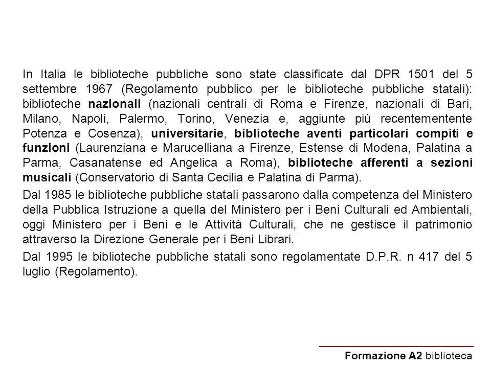 In Italia le biblioteche pubbliche sono state classificate dal DPR 1501 del 5 settembre 1967 (Regolamento pubblico per le biblioteche pubbliche statal