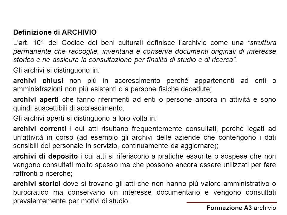 Definizione di ARCHIVIO Lart. 101 del Codice dei beni culturali definisce larchivio come una struttura permanente che raccoglie, inventaria e conserva