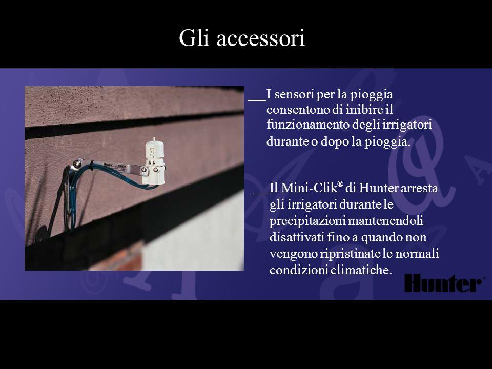 Gli accessori I sensori per la pioggia consentono di inibire il funzionamento degli irrigatori durante o dopo la pioggia. Il Mini-Clik ® di Hunter arr