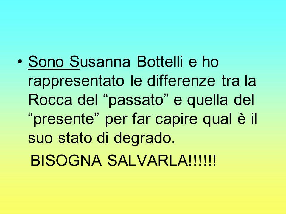Sono Susanna Bottelli e ho rappresentato le differenze tra la Rocca del passato e quella del presente per far capire qual è il suo stato di degrado. B