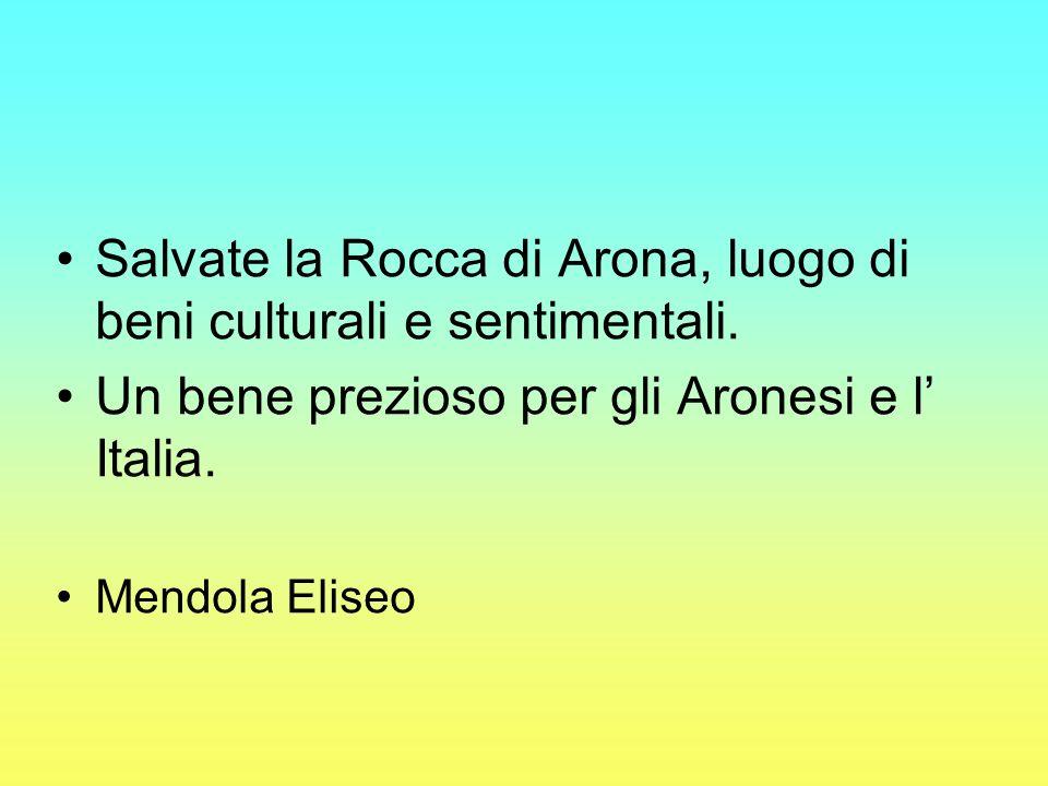 Salvate la Rocca di Arona, luogo di beni culturali e sentimentali. Un bene prezioso per gli Aronesi e l Italia. Mendola Eliseo