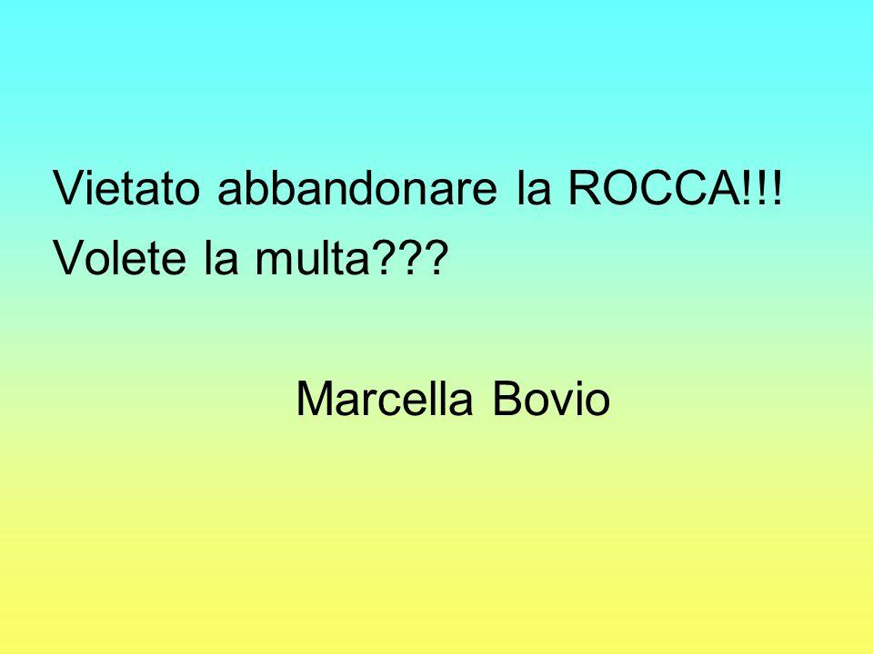 Vietato abbandonare la ROCCA!!! Volete la multa??? Marcella Bovio