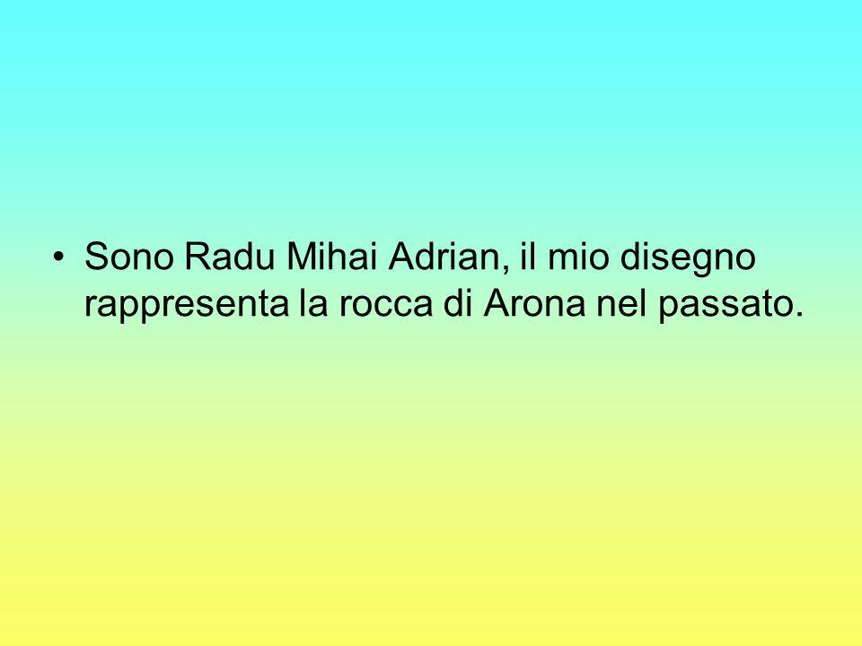 Sono Radu Mihai Adrian, il mio disegno rappresenta la rocca di Arona nel passato.