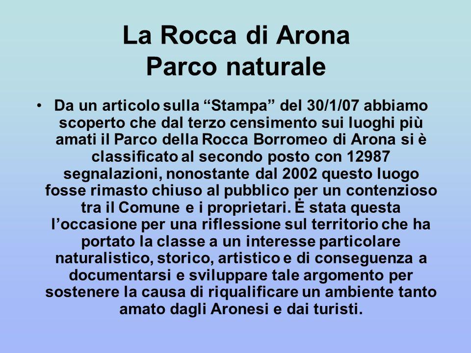 La Rocca di Arona Parco naturale Da un articolo sulla Stampa del 30/1/07 abbiamo scoperto che dal terzo censimento sui luoghi più amati il Parco della