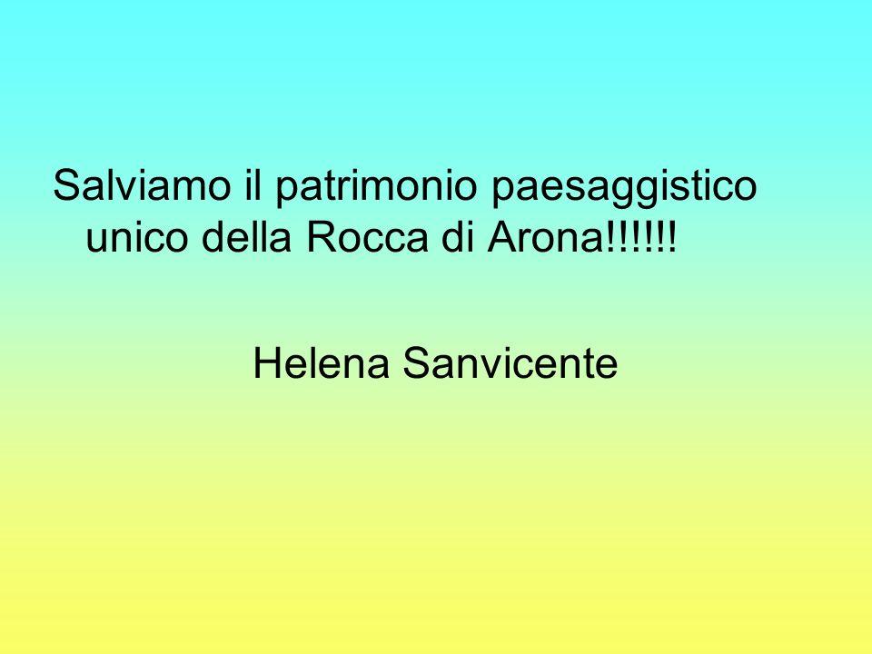 Salviamo il patrimonio paesaggistico unico della Rocca di Arona!!!!!! Helena Sanvicente