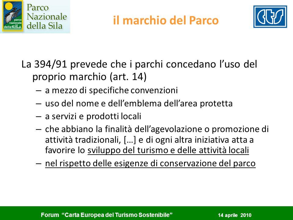 Forum Carta Europea del Turismo Sostenibile 14 aprile 2010 il marchio del Parco La 394/91 prevede che i parchi concedano luso del proprio marchio (art