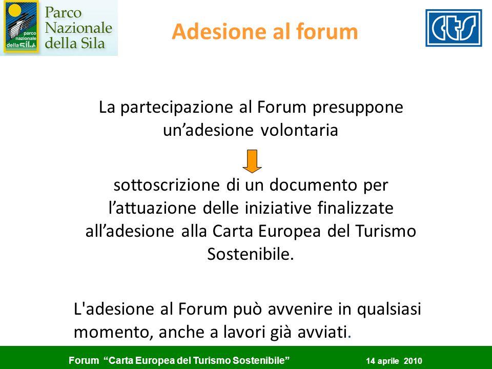 Forum Carta Europea del Turismo Sostenibile 14 aprile 2010 Adesione al forum La partecipazione al Forum presuppone unadesione volontaria sottoscrizion