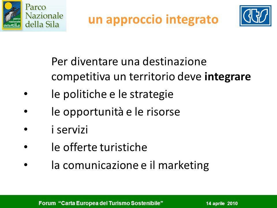 Forum Carta Europea del Turismo Sostenibile 14 aprile 2010 un approccio integrato Per diventare una destinazione competitiva un territorio deve integr