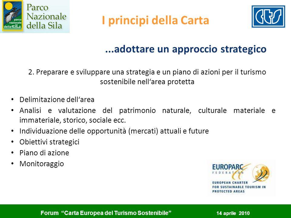 Forum Carta Europea del Turismo Sostenibile 14 aprile 2010 Gli impegni del parco 1.accettare e promuovere i principi del turismo sostenibile adattandoli al contesto locale 1.definire una strategia di medio termine (5 anni) 2.passare dalla strategia al piano di azione: definire progetti e realizzarli valutare i risultati della strategia rinnovare gli impegni dopo 5 anni
