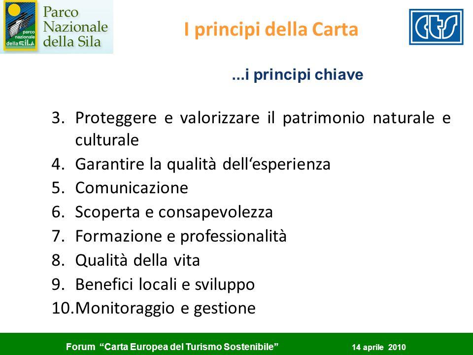 Forum Carta Europea del Turismo Sostenibile 14 aprile 2010...i principi chiave I principi della Carta 3.Proteggere e valorizzare il patrimonio natural