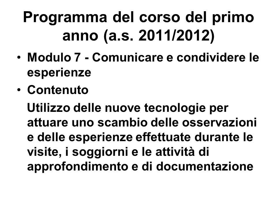 Programma del corso del primo anno (a.s. 2011/2012) Modulo 7 - Comunicare e condividere le esperienze Contenuto Utilizzo delle nuove tecnologie per at