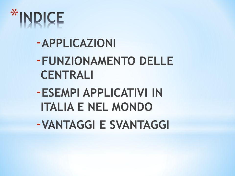 - APPLICAZIONI - FUNZIONAMENTO DELLE CENTRALI - ESEMPI APPLICATIVI IN ITALIA E NEL MONDO - VANTAGGI E SVANTAGGI