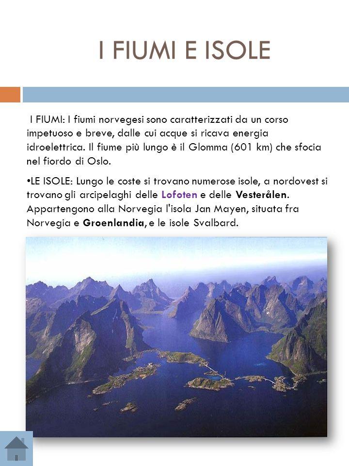 I FIUMI E ISOLE I FIUMI: I fiumi norvegesi sono caratterizzati da un corso impetuoso e breve, dalle cui acque si ricava energia idroelettrica. Il fium