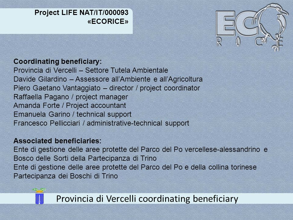 Project LIFE NAT/IT/000093 «ECORICE» Provincia di Vercelli coordinating beneficiary Coordinating beneficiary: Provincia di Vercelli – Settore Tutela A