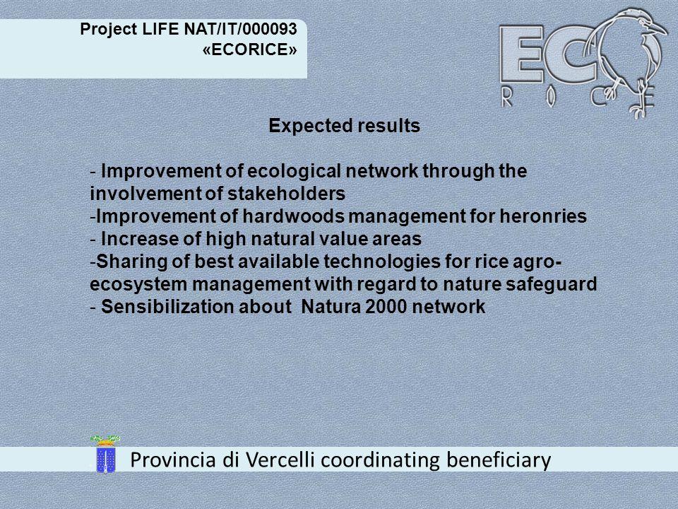 Project LIFE NAT/IT/000093 «ECORICE» Provincia di Vercelli coordinating beneficiary A.1.1habitat 91F0 restoration_Preparatory s study A.1.2habitat 9160 restoration_Preparatory s study A.1.3Bosco della Partecipanza forestal requalification_Preparatory s study A.2.1Artificial springs restoration_Preparatory s study A.2.2restoration of marshy habitat into SPA S.Genuario_Preparatory s study A.2.3Stepping stones creation_Preparatory s study A.2.4restoration of a wetland area into SPA Bosco Partecipanza_Preparatory s study A.3.1forestal management practices_Preparatory s study A.3.2Quercus ruber eradication_Preparatory s study A.4National stakeholders inventory