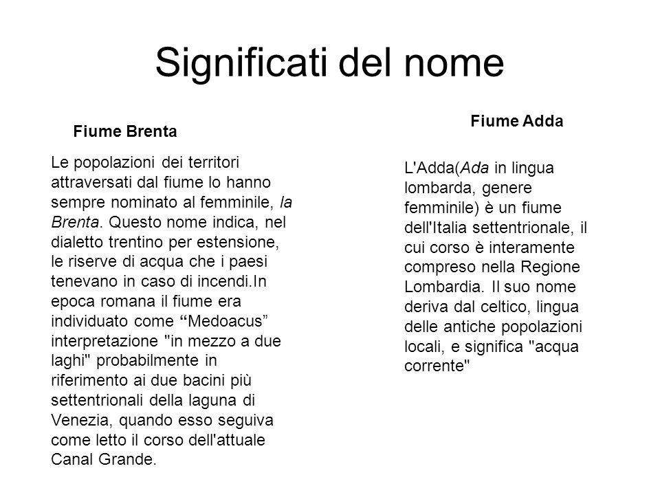 Significati del nome Fiume Brenta Fiume Adda Le popolazioni dei territori attraversati dal fiume lo hanno sempre nominato al femminile, la Brenta. Que