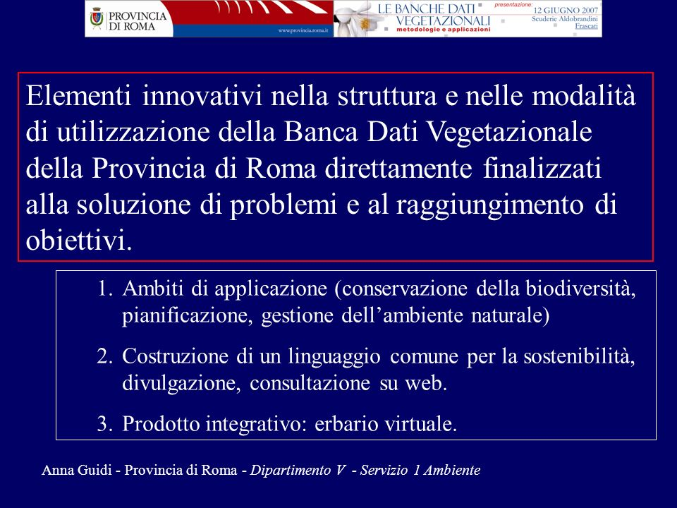 Anna Guidi - Provincia di Roma - Dipartimento V - Servizio 1 Ambiente 1.Ambiti di applicazione (conservazione della biodiversità, pianificazione, gest