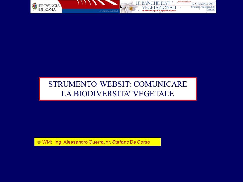 STRUMENTO WEBSIT: COMUNICARE LA BIODIVERSITA VEGETALE WM: Ing. Alessandro Guerra, dr. Stefano De Corso