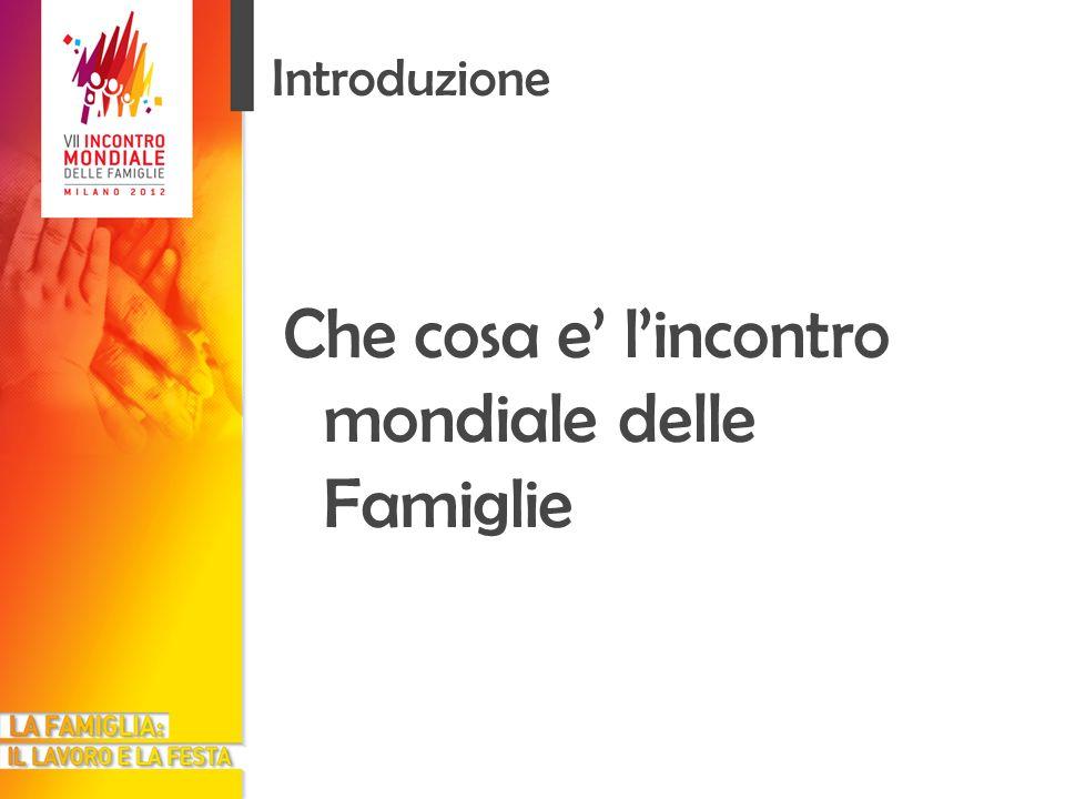Introduzione Che cosa e lincontro mondiale delle Famiglie