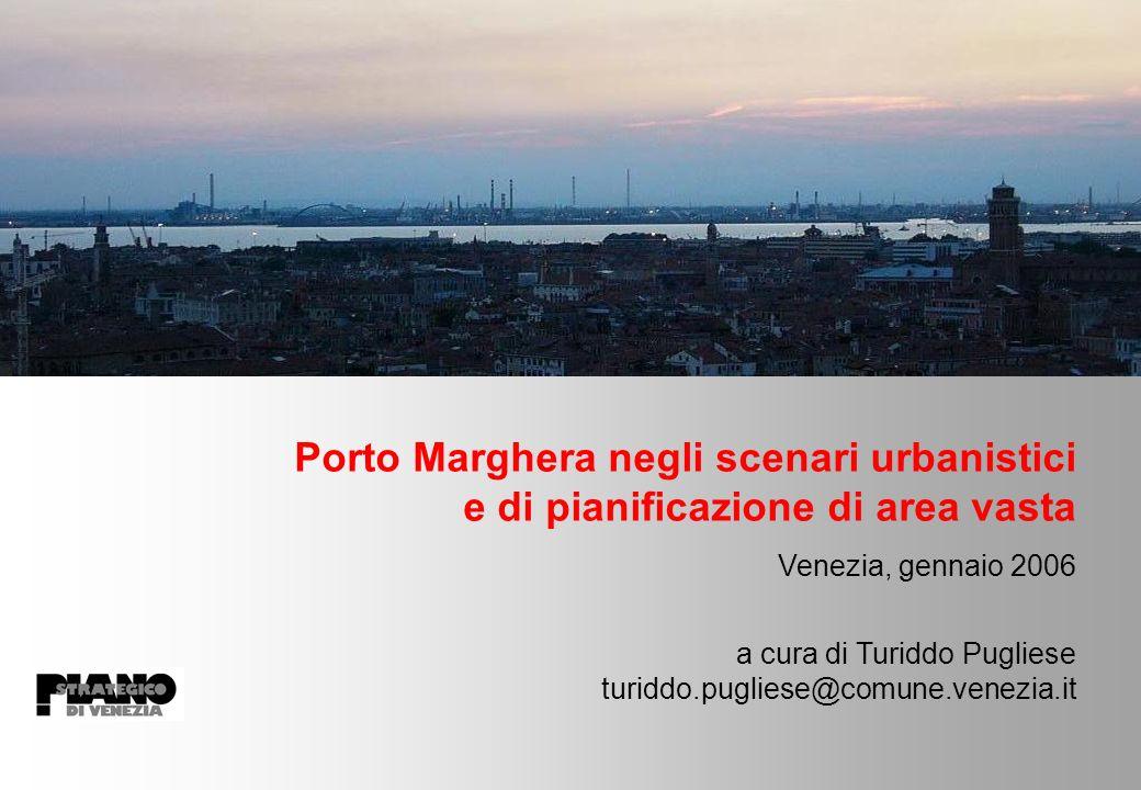 Porto Marghera negli scenari urbanistici e di pianificazione di area vasta Venezia, gennaio 2006 a cura di Turiddo Pugliese turiddo.pugliese@comune.venezia.it