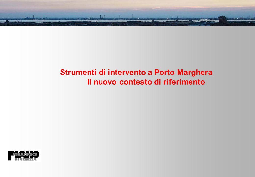 Strumenti di intervento a Porto Marghera Il nuovo contesto di riferimento