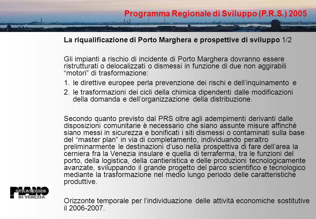 La riqualificazione di Porto Marghera e prospettive di sviluppo 1/2 Gli impianti a rischio di incidente di Porto Marghera dovranno essere ristrutturati o delocalizzati o dismessi in funzione di due non aggirabili motori di trasformazione: 1.