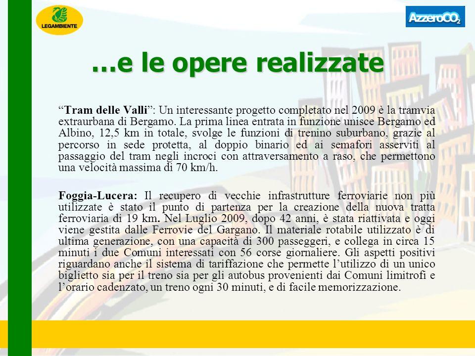 …e le opere realizzate Tram delle Valli: Un interessante progetto completato nel 2009 è la tramvia extraurbana di Bergamo. La prima linea entrata in f