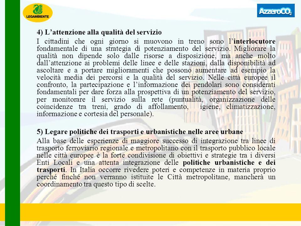 4) Lattenzione alla qualità del servizio I cittadini che ogni giorno si muovono in treno sono linterlocutore fondamentale di una strategia di potenzia