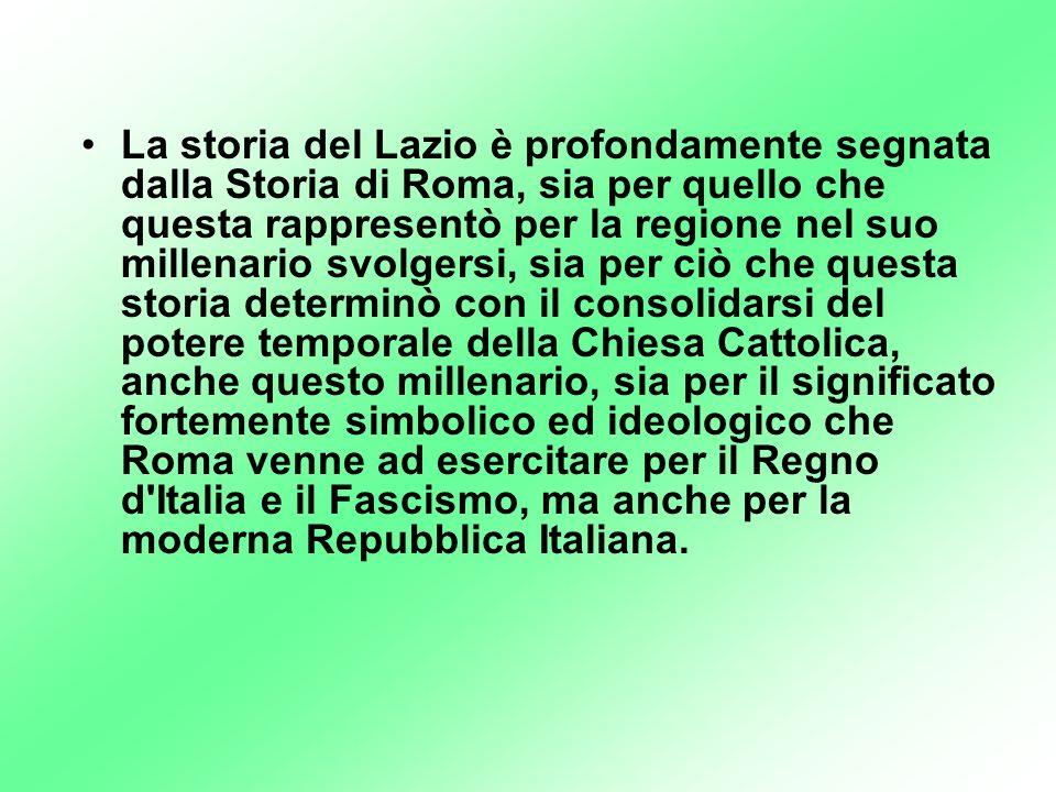 La storia del Lazio è profondamente segnata dalla Storia di Roma, sia per quello che questa rappresentò per la regione nel suo millenario svolgersi, s