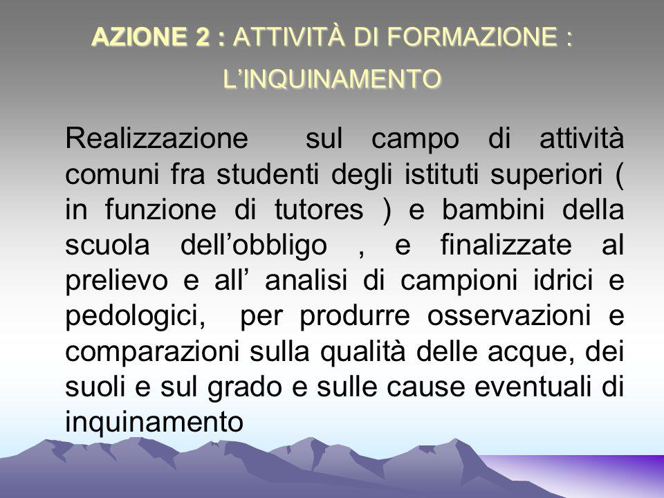 AZIONE 1: ATTIVITÀ DI FORMAZIONE: IL CICLO DELLACQUA Attività di studio, sensibilizzazione ed informazione sullacqua considerata con approccio e metod
