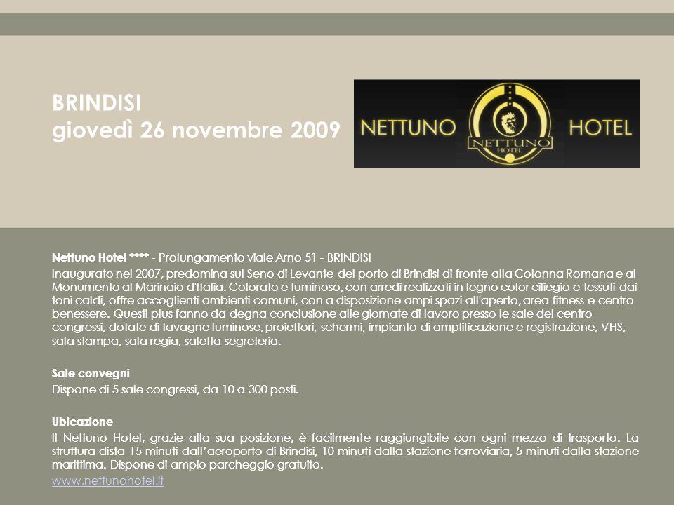 Nettuno Hotel **** - Prolungamento viale Arno 51 - BRINDISI Inaugurato nel 2007, predomina sul Seno di Levante del porto di Brindisi di fronte alla Colonna Romana e al Monumento al Marinaio d Italia.