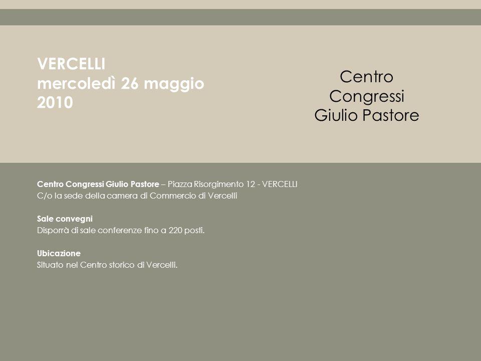 Centro Congressi Giulio Pastore – Piazza Risorgimento 12 - VERCELLI C/o la sede della camera di Commercio di Vercelli Sale convegni Disporrà di sale conferenze fino a 220 posti.
