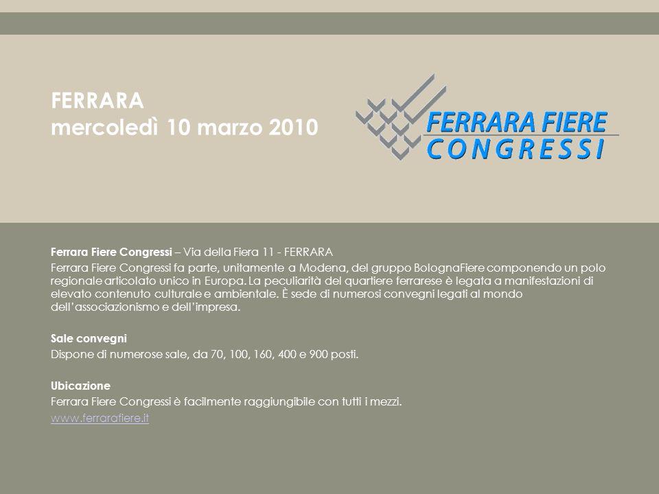 Ferrara Fiere Congressi – Via della Fiera 11 - FERRARA Ferrara Fiere Congressi fa parte, unitamente a Modena, del gruppo BolognaFiere componendo un polo regionale articolato unico in Europa.