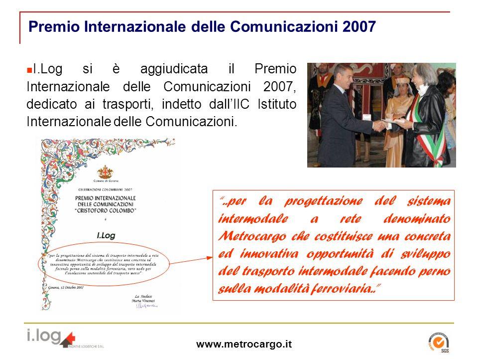 www.metrocargo.it I.Log si è aggiudicata il Premio Internazionale delle Comunicazioni 2007, dedicato ai trasporti, indetto dallIIC Istituto Internazionale delle Comunicazioni.