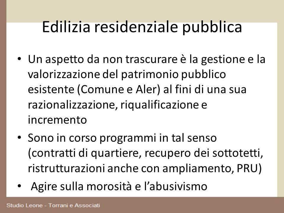 Edilizia residenziale pubblica Un aspetto da non trascurare è la gestione e la valorizzazione del patrimonio pubblico esistente (Comune e Aler) al fin