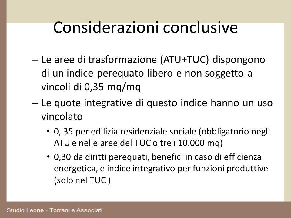 Considerazioni conclusive – Le aree di trasformazione (ATU+TUC) dispongono di un indice perequato libero e non soggetto a vincoli di 0,35 mq/mq – Le q